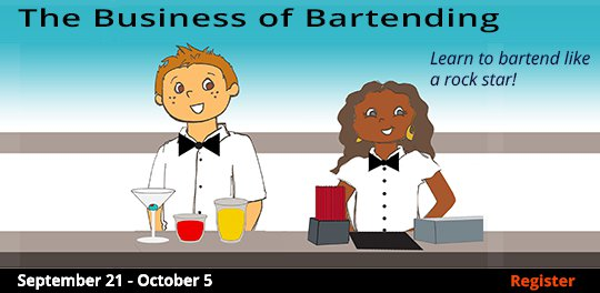 The Business of Bartending   9/21-10/5