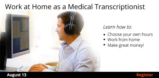 Work at Home as a Medical Transcriptionist   8/13