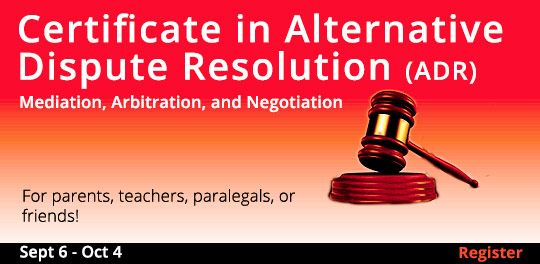 Certificate in Alternative Dispute Resolution (ADR): Mediation, Arbitration, and Negotiation, 9/6/2018 - 10/4/2018