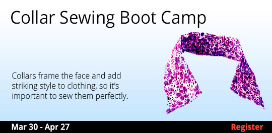 Collar Sewing Boot Camp,  3/30/2019 - 4/27/2019