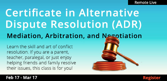 Certificate in Alternative Dispute Resolution (ADR): Mediation, Arbitration, and Negotiation, 2/17/2021 - 3/17/2021