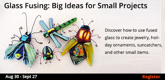 Glass Fusing: Big Ideas for Small Projects, 8/30/2019 - 9/27/2019