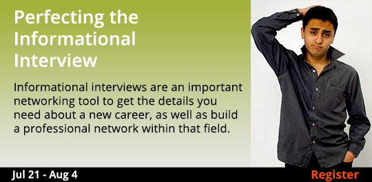 Networking for Your Career: Perfecting the Informational Interview, 7/21/2018 - 8/4/2018
