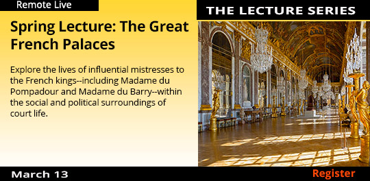 The Role of the Royal Mistress in the Design of Great French Palaces (Remote Live), 3/13/2021