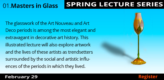 Spring Lecture Series: Masters in Glass, 2/29/2020