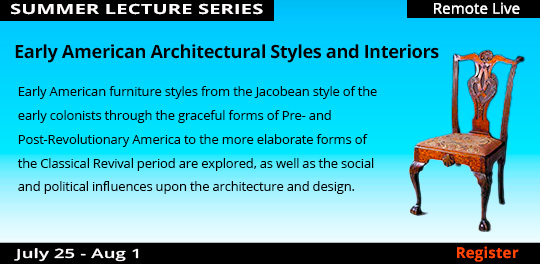 Summer Featured Lecture: Early American Architectural Styles and Interiors (Remote Live), 7/25/2020 - 8/1/2020