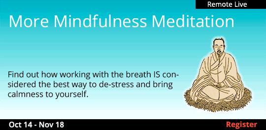 More Mindfulness Meditation (Remote Live), 10/14/2020 - 11/18/2020
