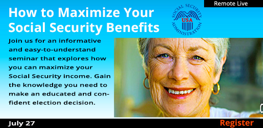 How to Maximize Your Social Security Benefits (Remote Live), 7/27/2021