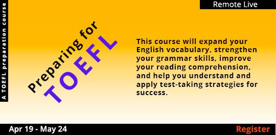 Preparing for the TOEFL (Remote Live), 4/19/2021 - 5/24/2021