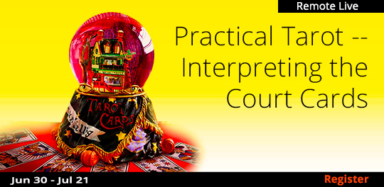 Practical Tarot -- Interpreting the Court Cards (Remote Live), 6/30/2020 - 7/21/2020