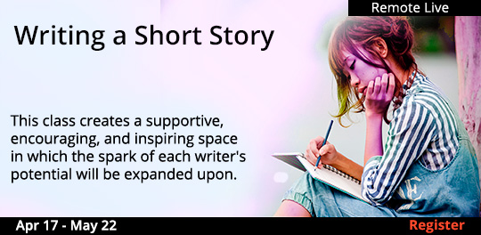 Writing a Short Story (Remote Live), 4/17/2021 - 5/22/2021