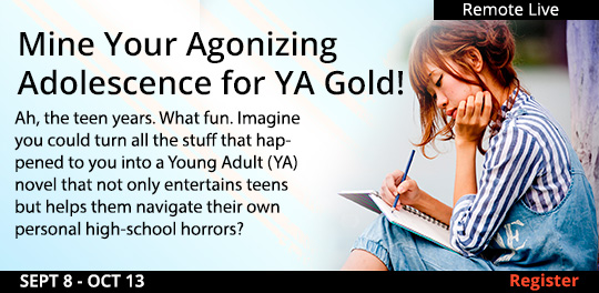 Mine Your Agonizing Adolescence for YA Gold! (Remote Live) 09/08/2021 10/13/2021