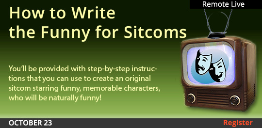How to Write the Funny for Sitcoms--Writing the Successful Sitcom Pilot Only You Could Write (Remote Live), 10/23/2021