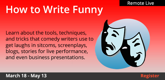How to Write the Funny (Remote Live), 03/18/2021  - 05/13/2021