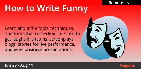 How to Write the Funny (Remote Live) 		06/23/2021 	-	08/11/2021