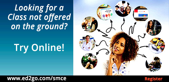 Looking for a Class not offered on the ground? Try Online!  Register at ed2go.com/smce