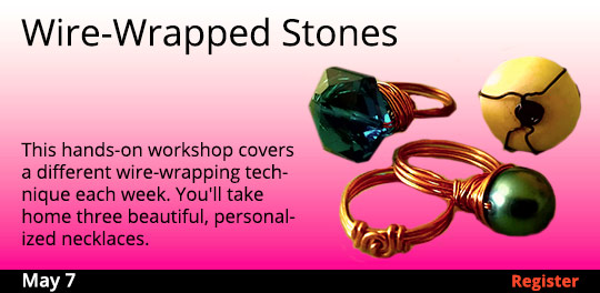 Wire-Wrapped Stones!, 5/7/2019 - 5/21/2019