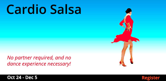 Cardio Salsa, 10/24/2017 - 12/5/2017. No partners required, and no dance experience needed.