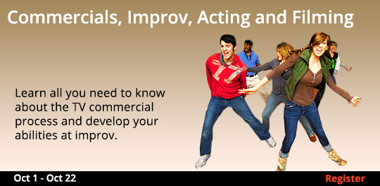 Commercials, Improv, Acting and Filming 10/1 - 10/22