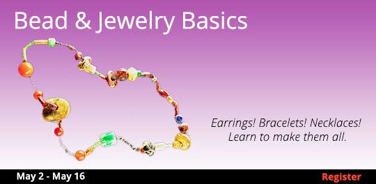 Bead & Jewelry Basics 5/2 - 5/16