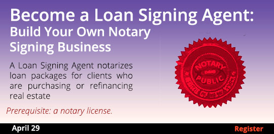 Become a Loan Signing Agent: Build Your Own Notary Signing Business 4/29