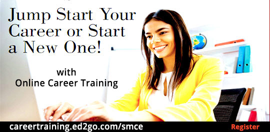 Jump Start Your Career or Start a New One! with Online Career Training. Register at careertraining.ed2go.com/smce
