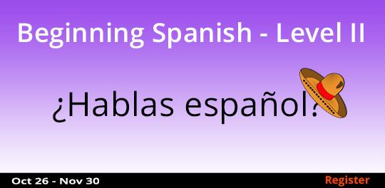 Beginning Spanish - Level I1  10/26 - 12/30/2016
