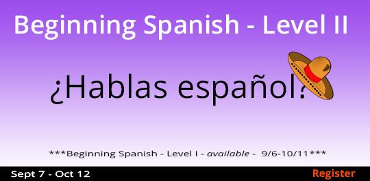 Beginning Spanish - Level 2 9/7-10/12